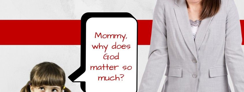 Mommy, why does God matter so much- BLOG Image