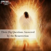 Three Big Questions Answered by the Resurrection BLOG Image