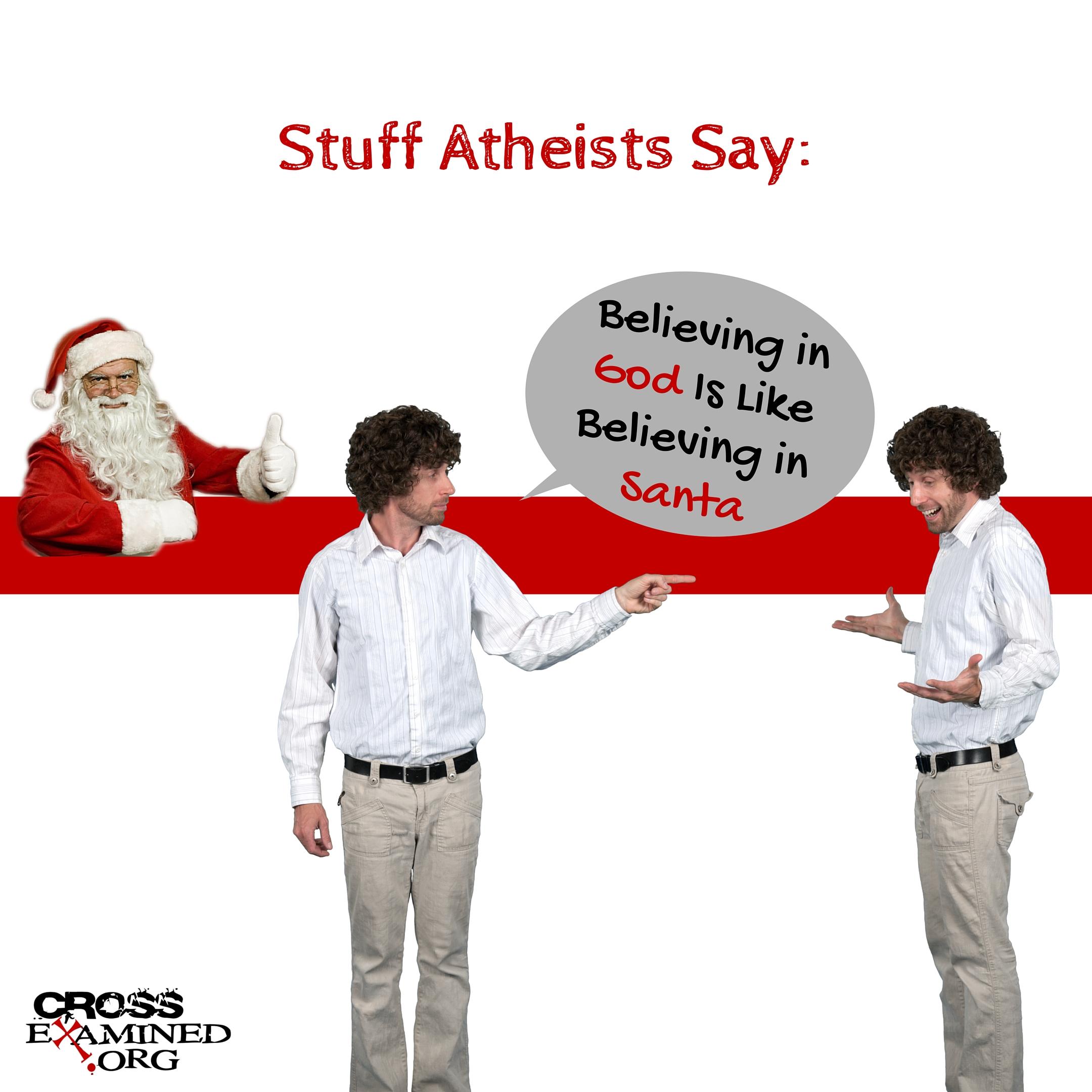 Stuff Atheists Say: Believing in God Is Like Believing in Santa