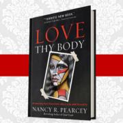 Nancy Pearcey's Love Thy Body