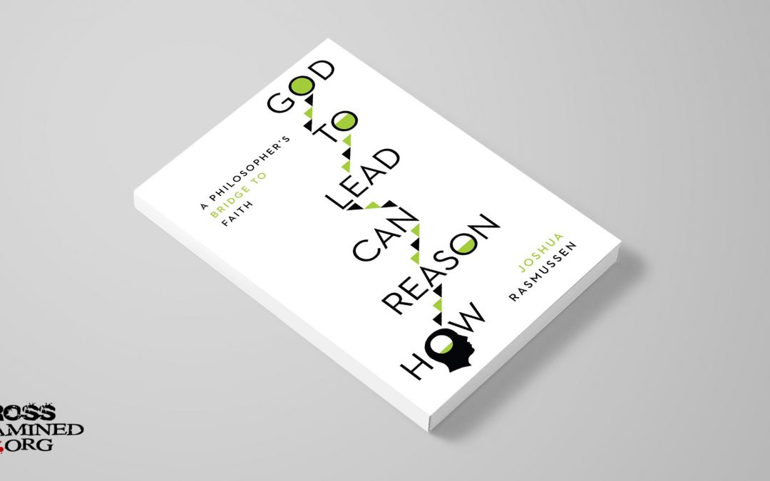 Book Review: How Reason Can Lead To God by Joshua Rasmussen