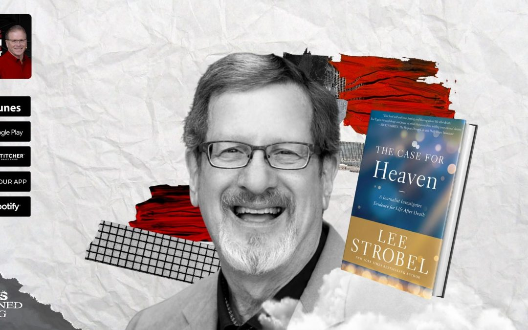 The Case for Heaven with Lee Strobel